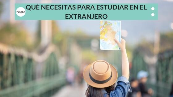QUÉ NECESITAS PARA ESTUDIAR EN EL EXTRANJERO