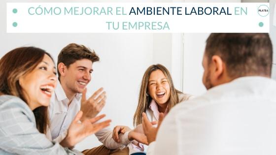 cómo mejorar el ambiente laboral en tu empresa