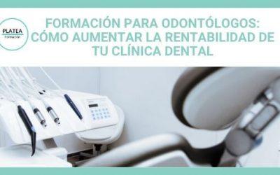 Formación para odontólogos: cómo aumentar la rentabilidad de tu clínica dental